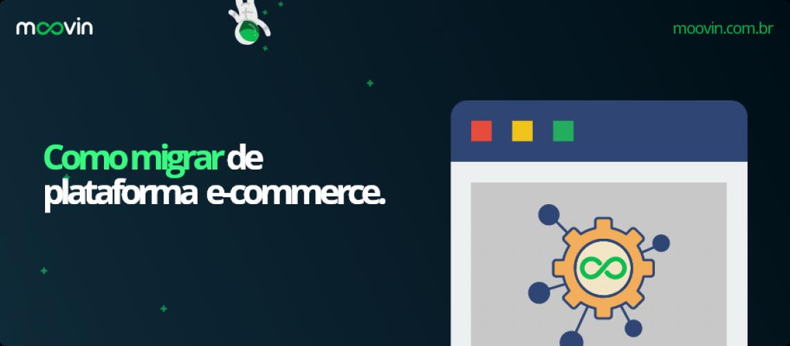 como_migrar_de_plataforma_e-commerce